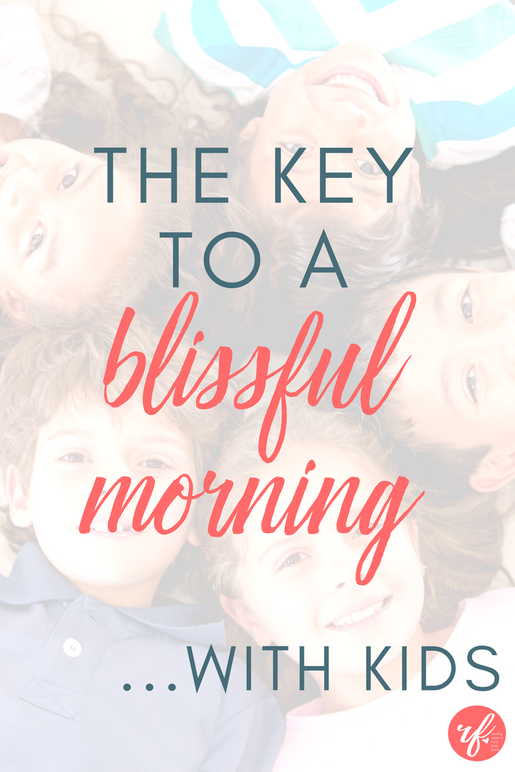 The Key to a Blissful Morning…with Kids