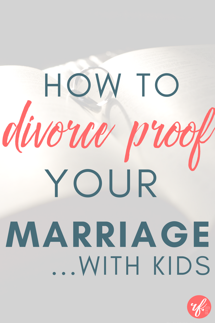 How to Divorce Proof Your Marriage When You Have Kids
