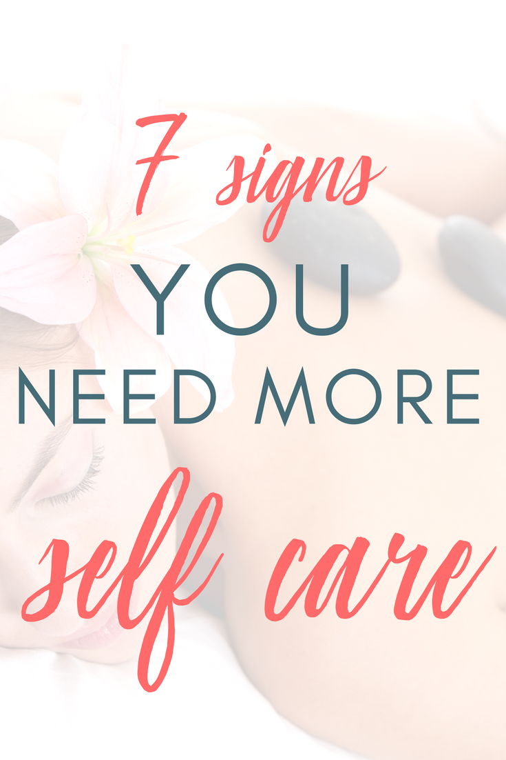 7 Signs that You Need Self-Care