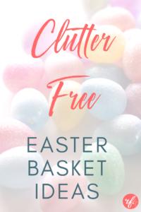 Clutter Free Easter Basket Ideas