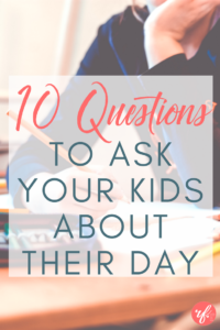 10 Meaningful Questions to Ask Your School-Aged Kid About Their Day