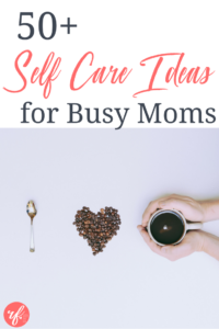 50+ Self Care Ideas for Busy Moms