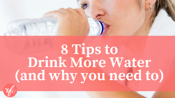 8 Tips to Drink More Water (and why you need to)