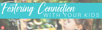 How to Build Connection with Your Kids