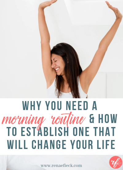 Why You Need A Morning Routine & How to Establish One that Will Change Your Life