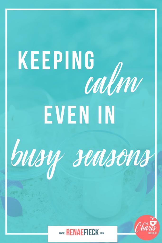 keeping calm in busy seasons (1)