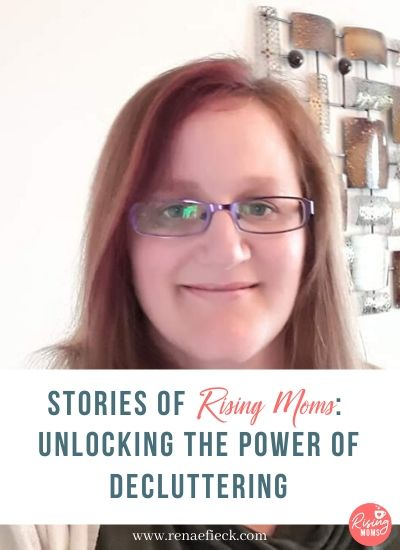 Stories of Rising Moms: Unlocking the Power of Decluttering with Helen Hayes