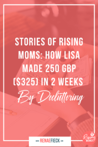 STORIES OF RISING MOM: How Lisa made 250 GBP ($325) in 2 weeks by Decluttering -92