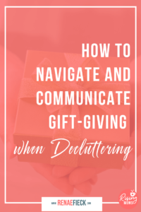 How to Navigate and Communicate Gift-giving when Decluttering -111