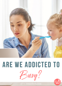 Are We Addicted to Busy?