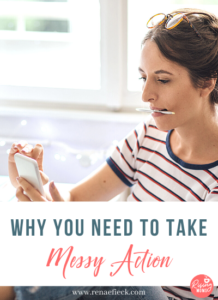Why You Need To Take Messy Action