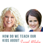 How do we teach our kids about social media with Jami Amerine and Katie Reid